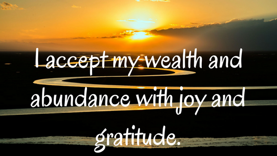 I accept my wealth and abundance with joy and gratitude..png