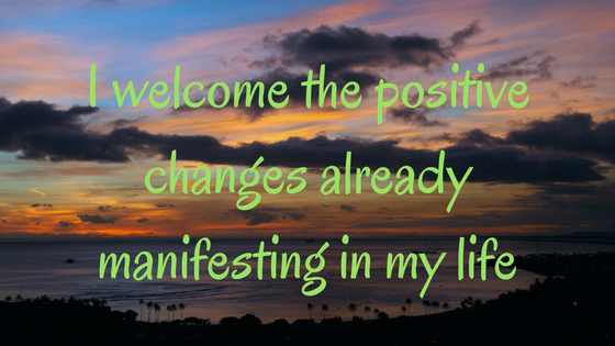 I welcome the positive changes already manifesting in my life.png